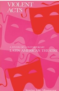 Violent Acts: A Study of Violence in Contemporary Latin American Theatre