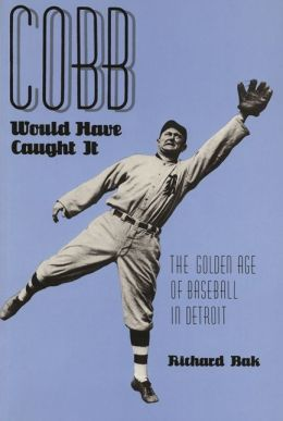 Cobb Would Have Caught It: The Golden Age of Baseball in Detroit