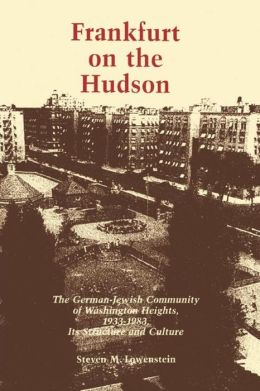 Frankfurt on the Hudson: The German-Jewish Community of Washington Heights, 1933-1983, Its Structure and Culture