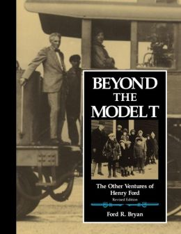 Beyond the Model T: The Other Ventures of Henry Ford