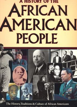 A History of the African American People: The History, Traditions, and Culture of African Americans