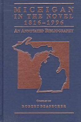 Michigan in the Novel, 1816-1996; An Annotated Bibliography