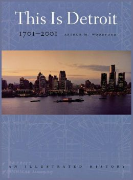 This is Detroit, 1701-2001: An Illustrated History