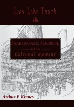 Lies Like Truth: Shakespeare, Macbeth, and the Cultural Moment