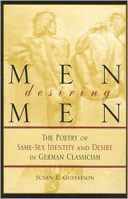 Men Desiring Men: The Poetry of Same-Sex Identity and Desire in German Classicism (Kritik: German Literary and Cultural Studies) Susan E. Gustafson