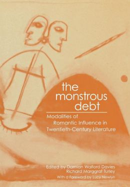 The Monstrous Debt: Modalities of Romantic Influence in Twentieth-Century Literature