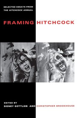 Framing Hitchcock (Contemporary Film and Television Series): Selected Essays from the Hitchcock Annual