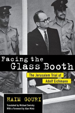 Facing the Glass Booth: The Jerusalem Trial of Adolf Eichmann