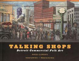 Talking Shops: Detroit Commercial Folk Art (Great Lake Books Series)