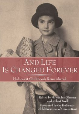 And Life Is Changed Forever: Holocaust Childhoods Remembered