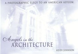 Angels in the Architecture: A Photographic Elegy to an American Asylum