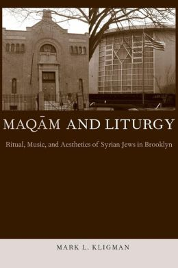 Maqam and Liturgy: Ritual, Music, and Aesthetics of Syrian Jews in Brooklyn