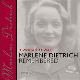 Woman at War: Marlene Dietrich Remembered