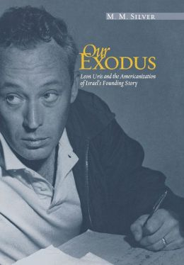 Our Exodus: Leon Uris and the Americanization of Israel's Founding Story