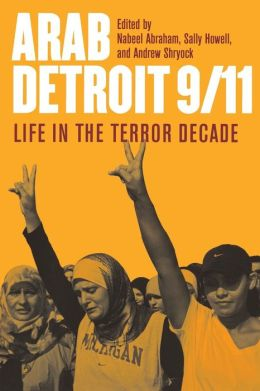 Arab Detroit 9/11: Life in the Terror Decade