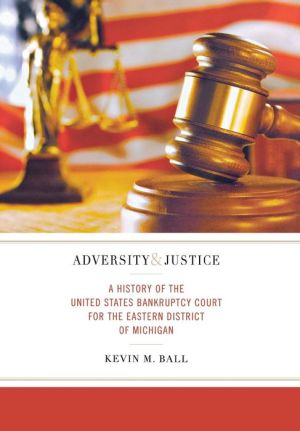 Adversity and Justice: A History of the United States Bankruptcy Court for the Eastern District of Michigan