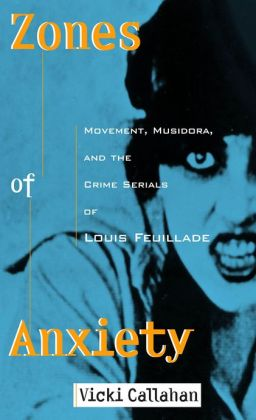 Zones of Anxiety: Movement, Musidora, and the Crime Serials of Louis Feuillade
