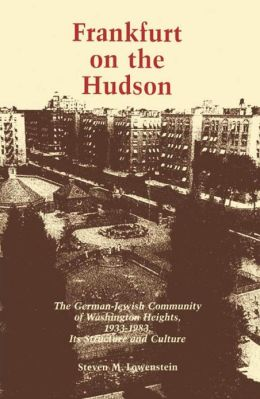 Frankfurt on the Hudson: The German Jewish Community of Washington Heights, 1933-82, Its Structure and Culture