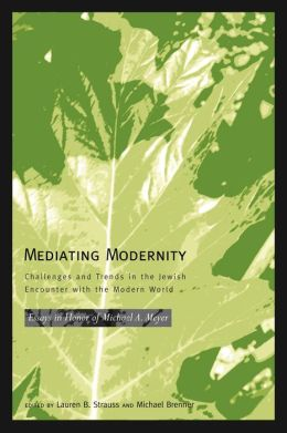 Mediating Modernity: Challenges and Trends in the Jewish Encounter with the Modern World
