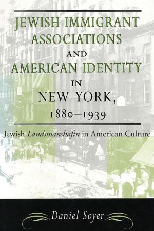Jewish Immigrant Associations and American Identity in New York, 1880-1939: Jewish Landsmanshaftn in American Culture