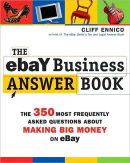The eBay Business Answer Book: The 500 Most Frequently Asked Questions about Making Big Money on eBay