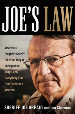 Joe's Law: America's Toughest Sheriff Takes on Illegal Immigration, Drugs, and Everything Else That Threatens America