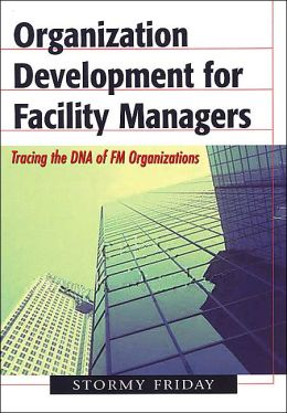 Organization Development for Facility Managers: Tracing the DNA of FM Organizations