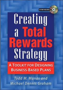 Creating a Total Rewards Strategy: A Toolkit for Designing Business-Based Plans