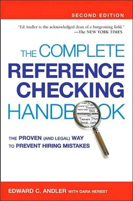 The Complete Reference Checking Handbook: The Proven (and Legal) Way to Prevent Hiring Mistakes