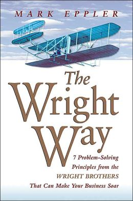Wright Way, the: 7 Problem-Solving Principles from the Wright Brothers That Can Make Your Business Soar