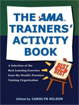 The AMA Trainers' Activity Book: A Selection of the Best Learning Exercises from the World's Premiere Training Organization