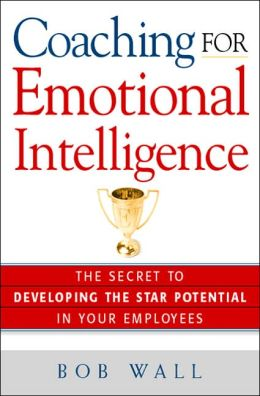 Coaching for Emotional Intelligence: The Secret to Developing the Star Potential in Your Employees