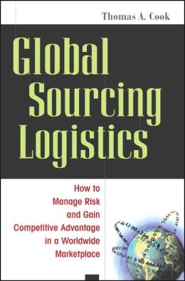 Global Sourcing Logistics: How to Manage Risk and Gain Competitive Advantage in a Worldwide Marketplace