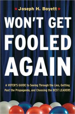 Won't Get Fooled Again: A Voter's Guide to Seeing Through the Lies, Getting Past the Propaganda and Choosing the Best Leaders