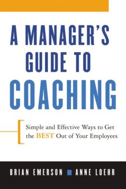 A Manager's Guide to Coaching: Simple and Effective Ways to Get the Best Out of Your Employees