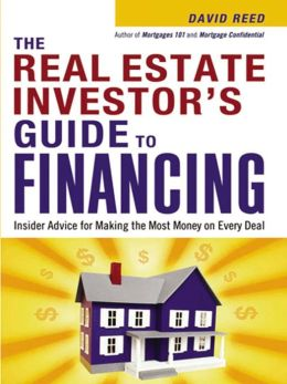 The Real Estate Investors Guide to Financing: Insider Advice for Making the Most Money On Every Deal