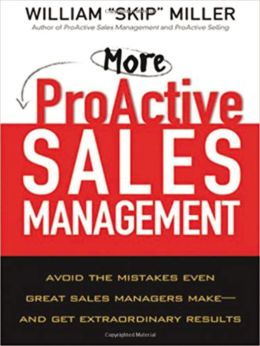 More ProActive Sales Management: Avoid the Mistakes Even Great Sales Managers Make -- And Get Extraordinary Results