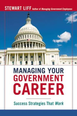 Managing Your Government Career: Success Strategies That Work