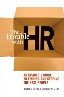 Trouble with HR: An Insider's Guide to Finding and Keeping the Best People