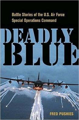 Deadly Blue: Battle Stories of the U. S. Air Force Special Ops Command