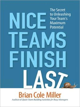 Nice Teams Finish Last: The Secret to Unleashing Your Team's Maximum Potential