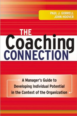 Coaching Connection: A Manager's Guide to Developing Individual Potential in the Context of the Organization
