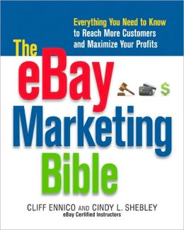 The eBay Marketing Bible: Everything You Need to Know to Reach More Customers and Maximize Your Profits