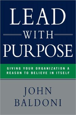 Lead with Purpose: Giving Your Organization a Reason to Believe in Itself