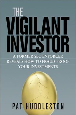 The Vigilant Investor: A Former SEC Enforcer Reveals How to Fraud-Proof Your Investments