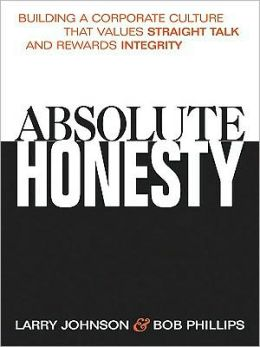 Absolute Honesty: Building a Corporate Culture That Values Straight Talk and Rewards Integrity