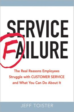 Service Failure: The Real Reasons Employees Struggle With Customer Service and What You Can Do About It