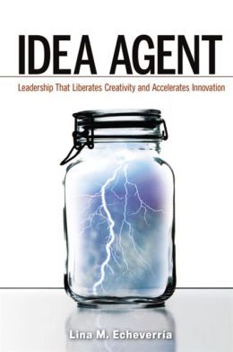 Idea Agent: Leadership that Liberates Creativity and Accelerates Innovation