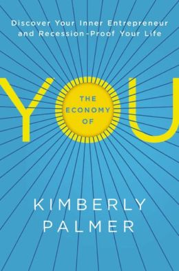 The Economy of You: Discover Your Inner Entrepreneur and Recession-Proof Your Life