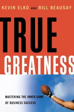 True Greatness: Mastering the Inner Game of Business Success